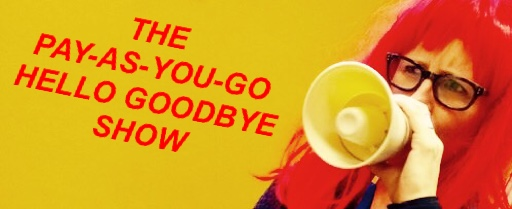 The Pay-As-You-Go Hello GoodBye Show 2015
