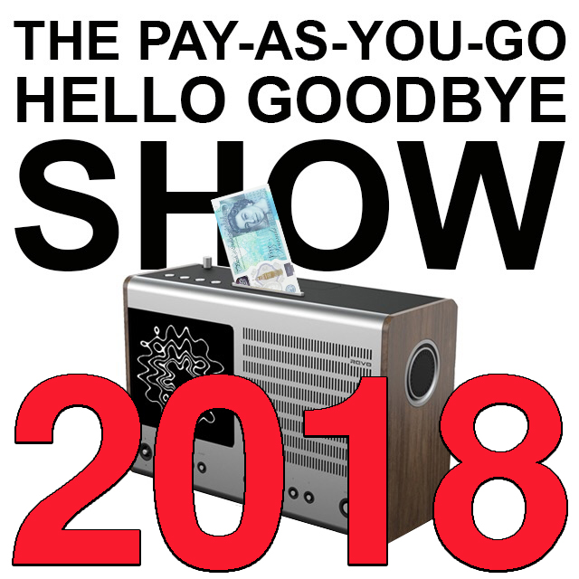 the pay as you go hello goodbye show 2018 part 1 2 resonance fm fundraising drive. Black Bedroom Furniture Sets. Home Design Ideas